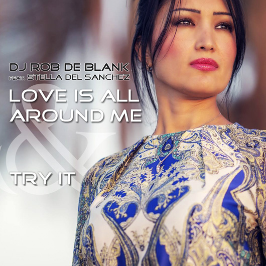 DJ ROB DE BLANK FEAT. STELLA DEL SANCHEZ-Love Is All Around Me & Try It (ep)