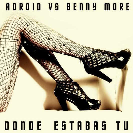 ADROID VS. BENNY MORE-Donde Estabas Tu
