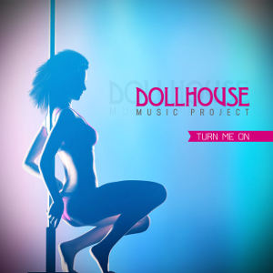 DOLLHOUSE MUSIC PROJECT-Turn Me On