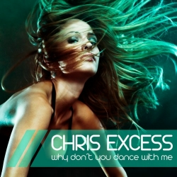 CHRIS EXCESS-Why Don´t You Dance With Me