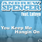 ANDREW SPENCER FEAT. LATOYA-You Keep Me Hangin´ On