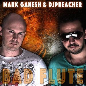 MARK GANESH & DJ PREACHER-Bad Flute