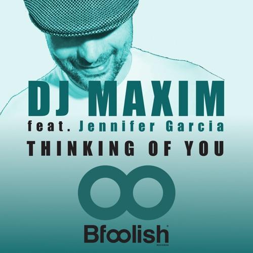 DJ MAXIM FT. JENNIFER GARCIA-Thinking Of You