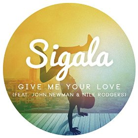 SIGALA FEAT. JOHN NEWMAN & NILE RODGERS-Give Me Your Love