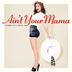JENNIFER LOPEZ-Ain�t Your Mama