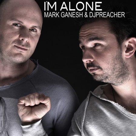 MARK GANESH & DJ PREACHER-I�m Alone