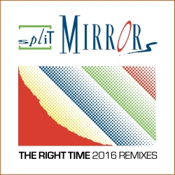 SPLIT MIRRORS-The Right Time 2016 Remixes