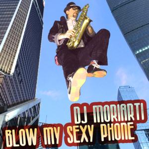 DJ MORIARTI-Blow My Sexy Phone