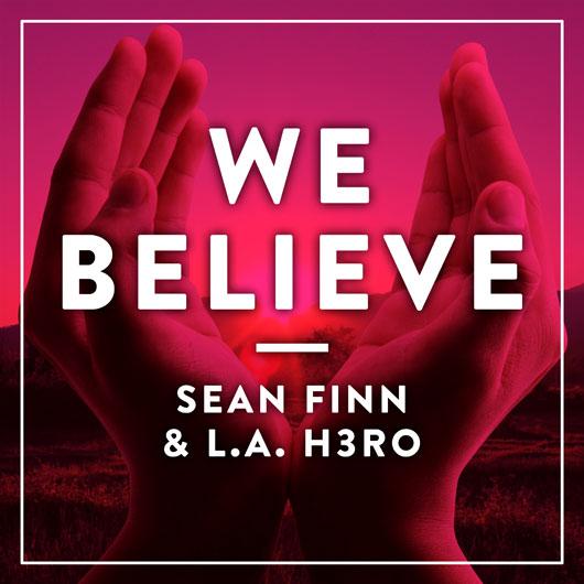 SEAN FINN & L.A. H3RO-We Belive