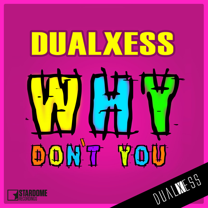 DUALXESS-Why Don�t You