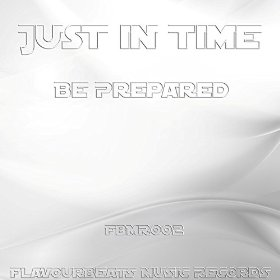 JUST IN TIME-Be Prepared