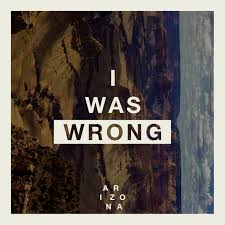 ARIZONA-I Was Wrong