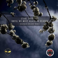 STARS OVER FOY-Until We Meet Again In Heaven (vechigen Chillout Remix)