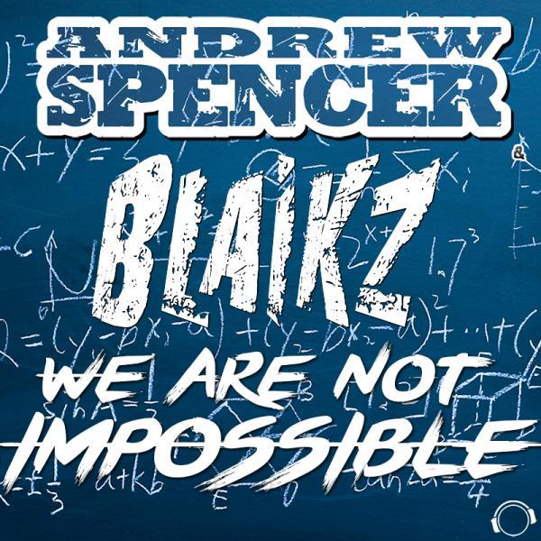 ANDREW SPENCER & BLAIKZ-We Are Not Impossible