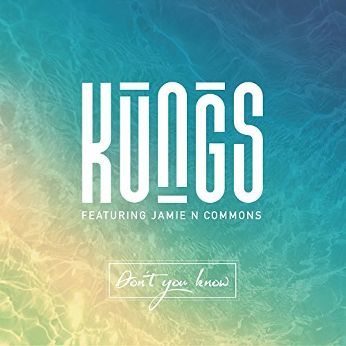 KUNGS FT. JAMIE N COMMONS-Don�t You Know