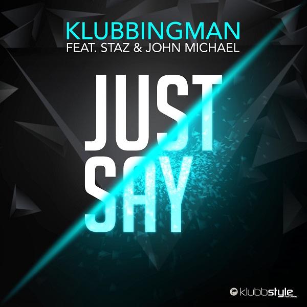 KLUBBINGMAN FEAT. STAZ & JOHN MICHAEL-Just Say