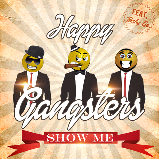 HAPPY GANGSTERS FT. BABY GE-Show Me
