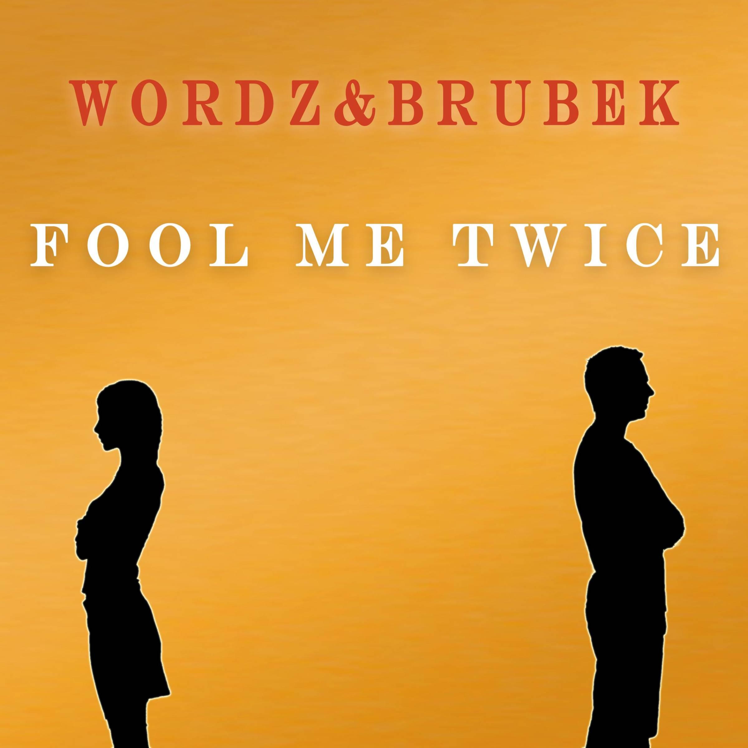 WORDZ & BRUBEK-Fool Me Twice