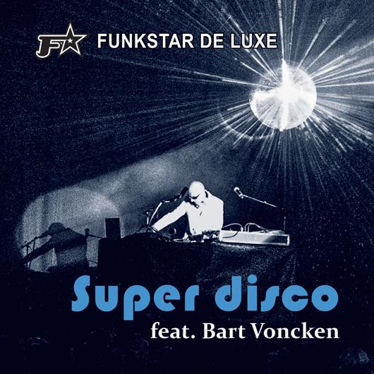 FUNKSTAR DE LUXE FEAT. BART VONCKEN-Super Disco