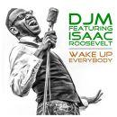 DJM FEAT. ISAAC ROOSEVELT-Wake Up Everybody