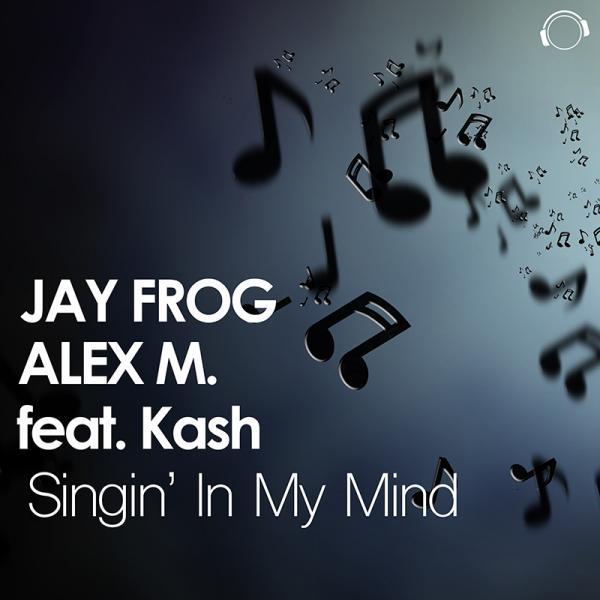 JAY FROG & ALEX M. FEAT. KASH-Singin´ In My Mind