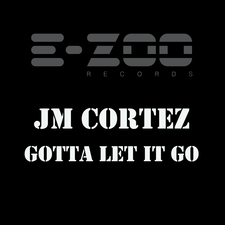JM CORTEZ-Gotta Let It Go