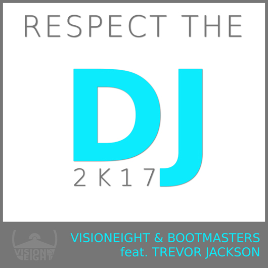 VISIONEIGHT & BOOTMASTERS FEAT. TREVOR JACKSON-Respect The Dj 2k17