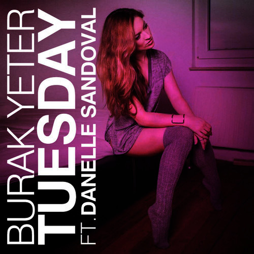BURAK YETER FT. DANELLE SANDOVAL-Tuesday