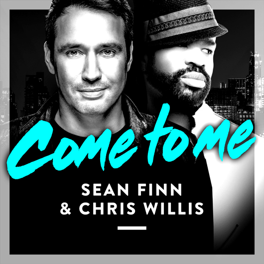 SEAN FINN & CHRIS WILLIS-Come To Me