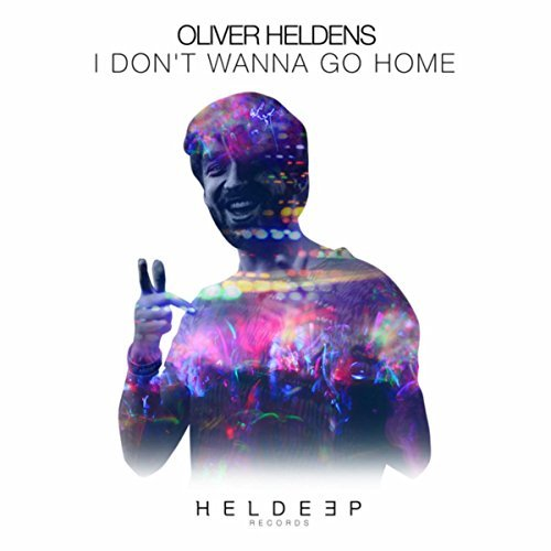 OLIVER HELDENS-I Don´t Wanna Go Home