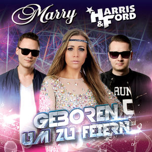 MARRY, HARRIS & FORD-Geboren Um Zu Feiern
