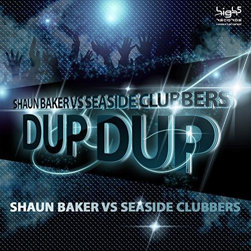 SHAUN BAKER VS. SEASIDE CLUBBERS-Dup Dup