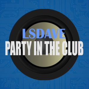 LSDAVE-Party In The Club
