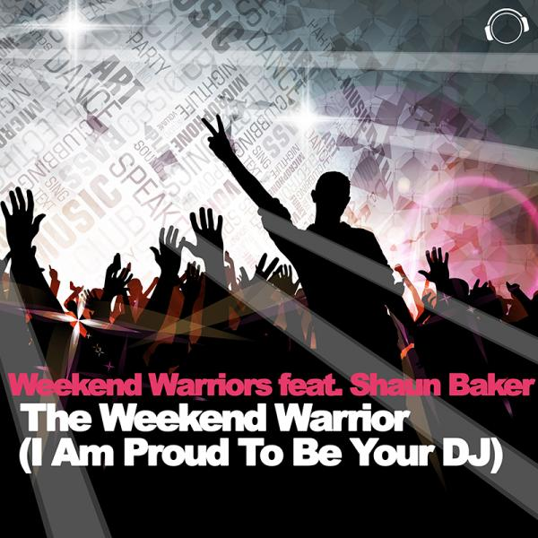 WEEKEND WARRIORS FEAT. SHAUN BAKER-The Weekend Warrior (i Am Proud To Be Your Dj)
