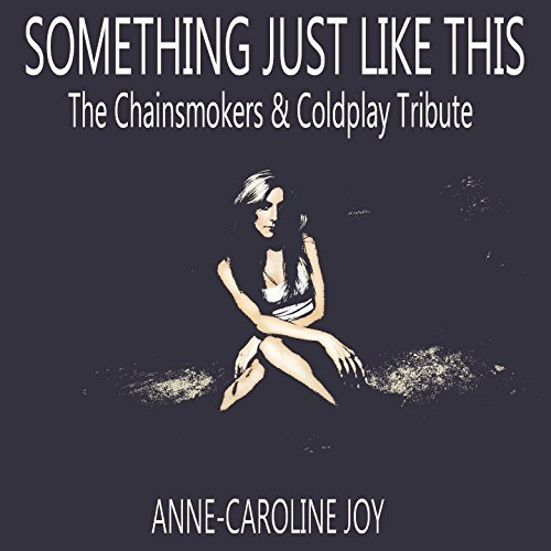 THE CHAINSMOKERS & COLDPLAY-Something Just Like This