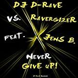 DJ D-RAVE VS. RAVERGIZER FEAT. JENS B.-Never Give Up!