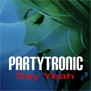 PARTYTRONIC-Say Yeah