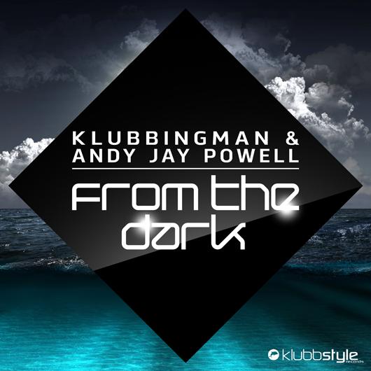 KLUBBINGMAN & ANDY JAY POWELL-From The Dark