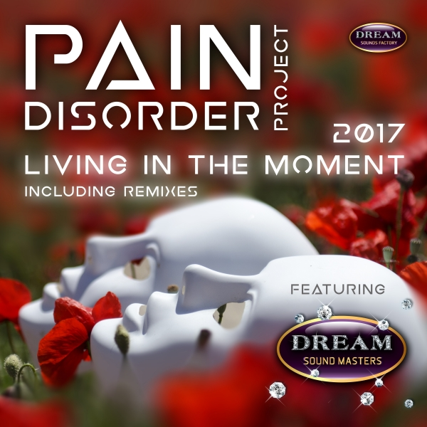 PAIN DISORDER PROJECT FEAT. DREAM SOUND MASTERS-Living In The Moment 2k17