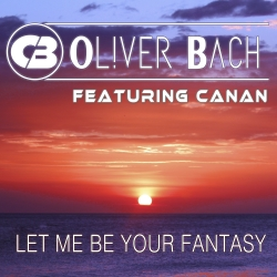 OLIVER BACH FEAT. CANAN-Let Me Be Your Fantasy