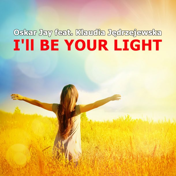 OSKAR JAY FEAT. KLAUDIA JęDRZEJEWSKA-I´ll Be Your Light I´ll Be Your Light
