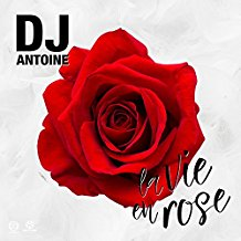 DJ ANTOINE-La Vie En Rose
