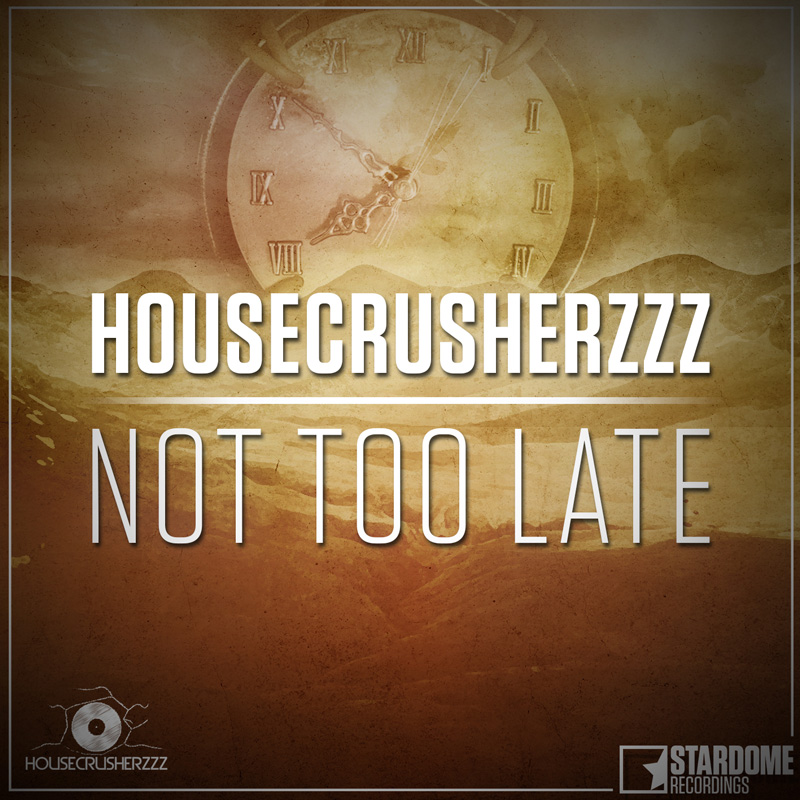 HOUSECRUSHERZZZ-Not Too Late