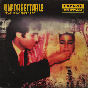 FRENCH MONTANA FEAT. SWAE LEE-Unforgettable