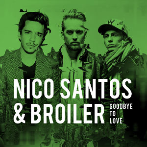 NICO SANTOS & BROILER-Goodbye To Love