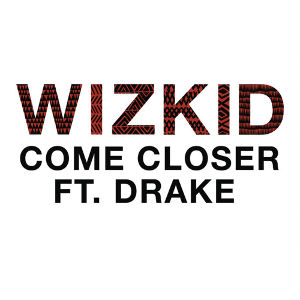 WIZKID FEAT. DRAKE-Come Closer