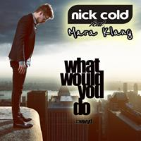 NICK COLD FEAT. MARA KLANG-What Would You Do