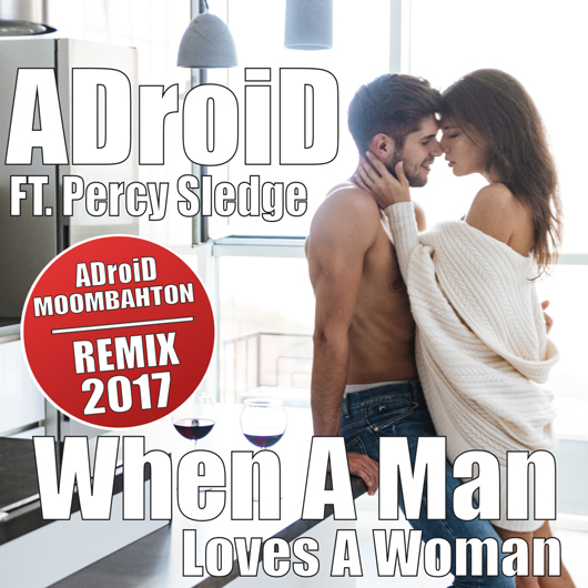 ADROID FT. PERCY SLEDGE-When A Man Loves A Woman