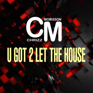 CHRIZZ MORISSON-U Got 2 Let The House