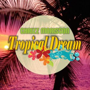 CHRIZZ MORISSON-Tropical Dream